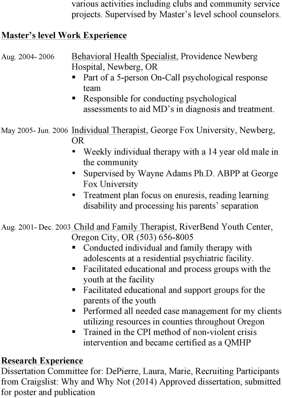 Responsible for conducting psychological assessments to aid MD s in diagnosis and treatment. May 2005- Jun.