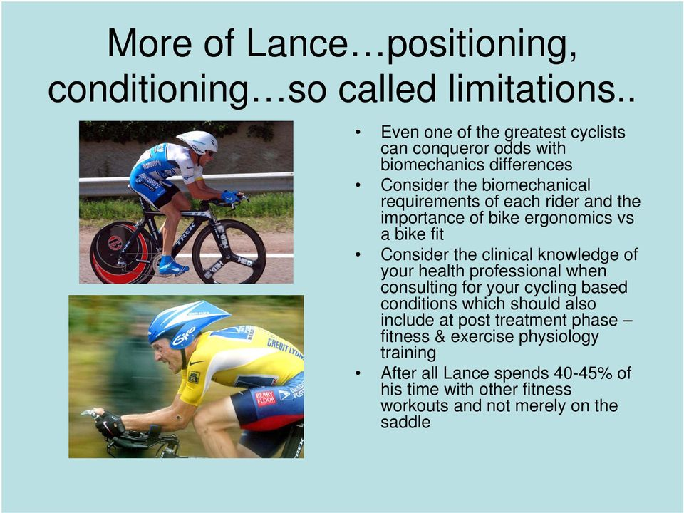 rider and the importance of bike ergonomics vs a bike fit Consider the clinical knowledge of your health professional when consulting for
