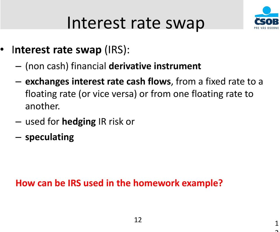 to a floating rate (or vice versa) or from one floating rate to another.