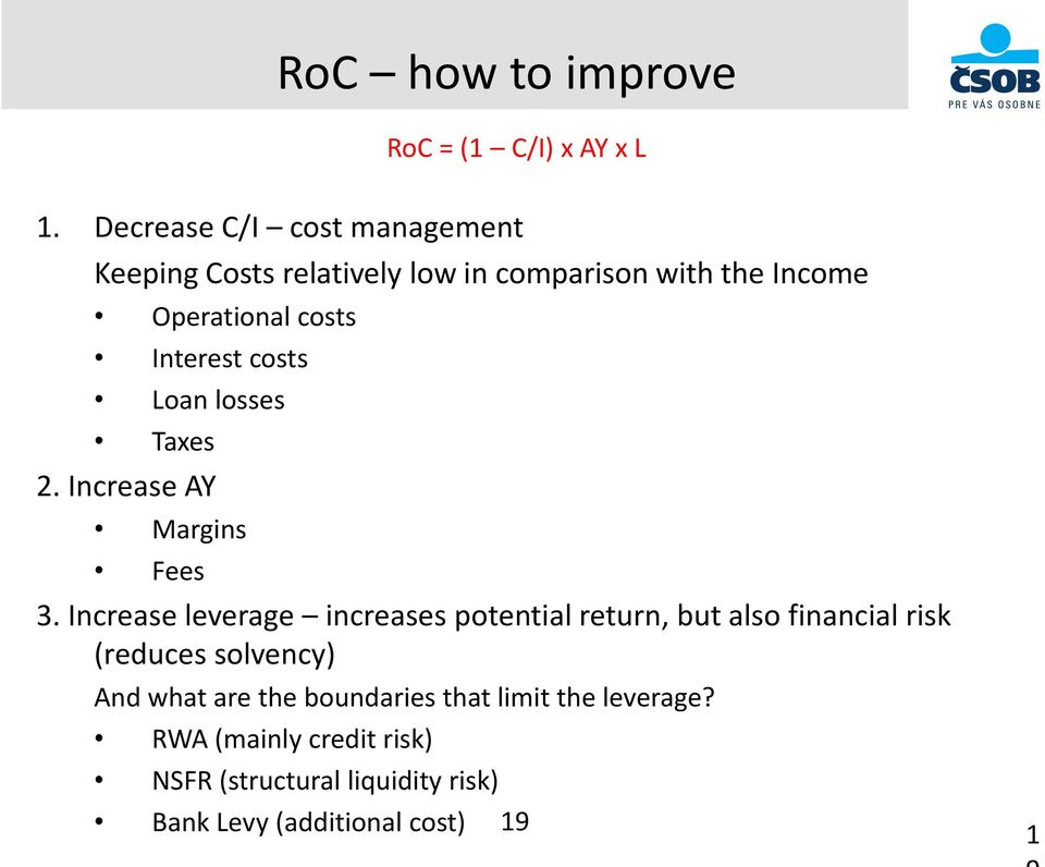 Interest costs Loan losses Taxes 2. Increase AY Margins Fees 3.