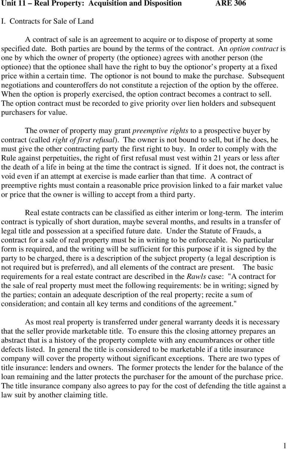 An option contract is one by which the owner of property (the optionee) agrees with another person (the optionee) that the optionee shall have the right to buy the optionor s property at a fixed