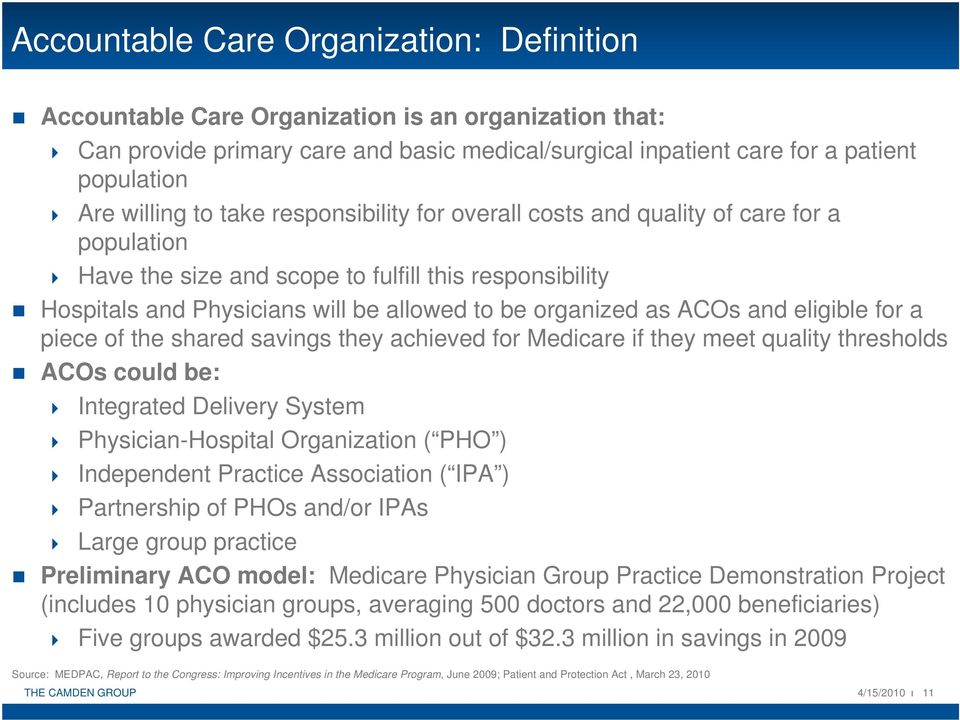 as ACOs and eligible for a piece of the shared savings they achieved for Medicare if they meet quality thresholds ACOs could be: Integrated Delivery System Physician-Hospital Organization ( PHO )