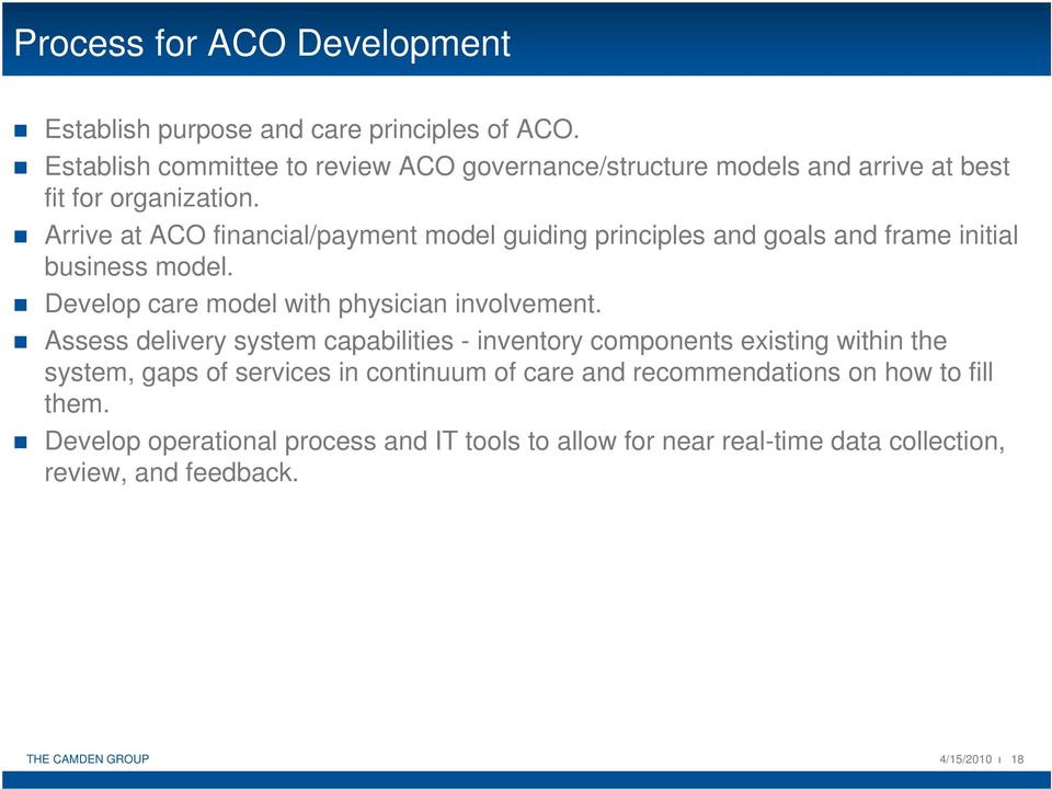 Arrive at ACO financial/payment model guiding principles and goals and frame initial business model. Develop care model with physician involvement.