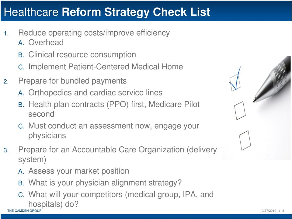 Health plan contracts (PPO) first, Medicare Pilot second C. Must conduct an assessment now, engage your physicians 3.