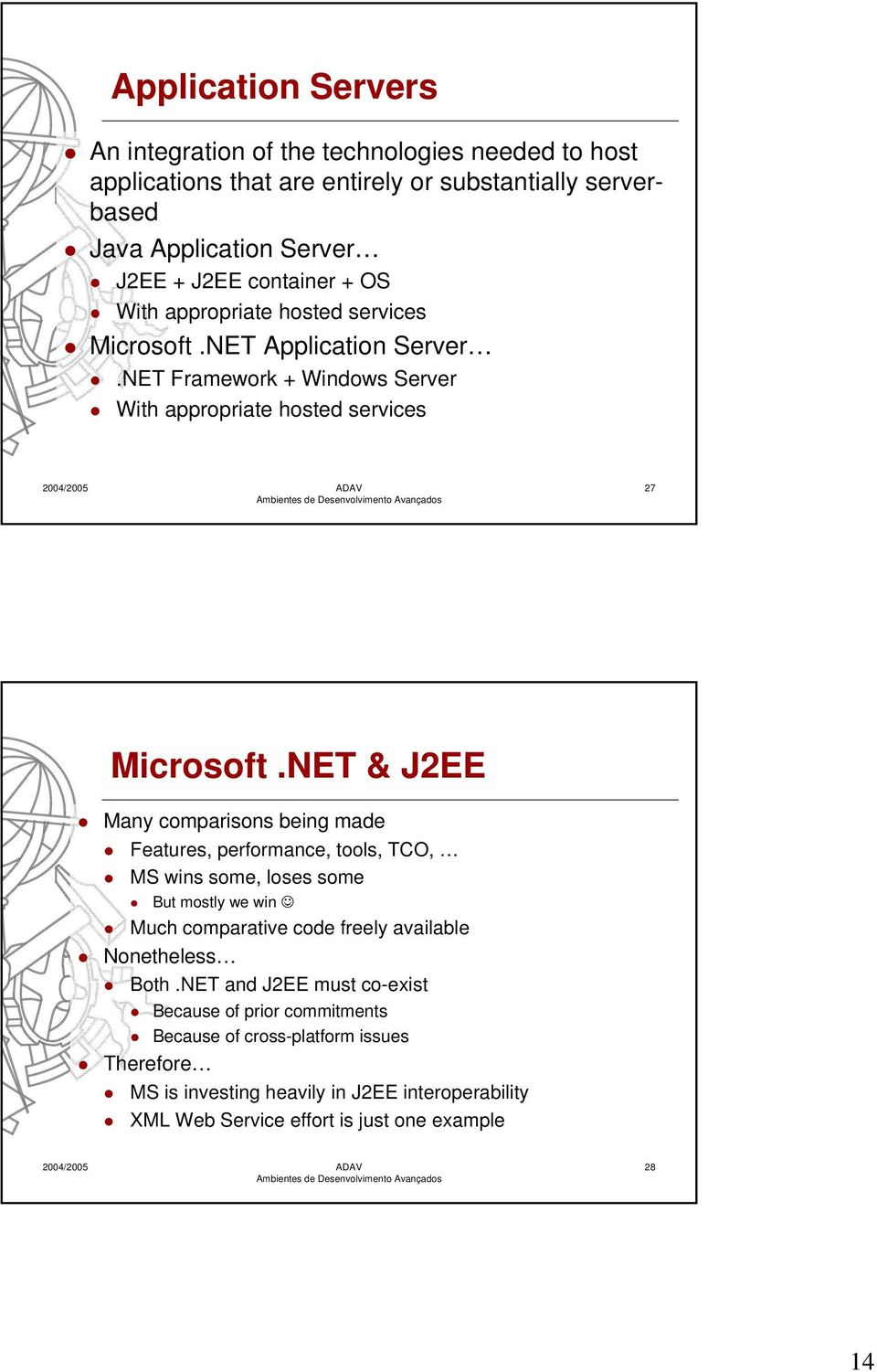 NET & J2EE Many comparisons being made Features, performance, tools, TCO, MS wins some, loses some But mostly we win Much comparative code freely available Nonetheless Both.