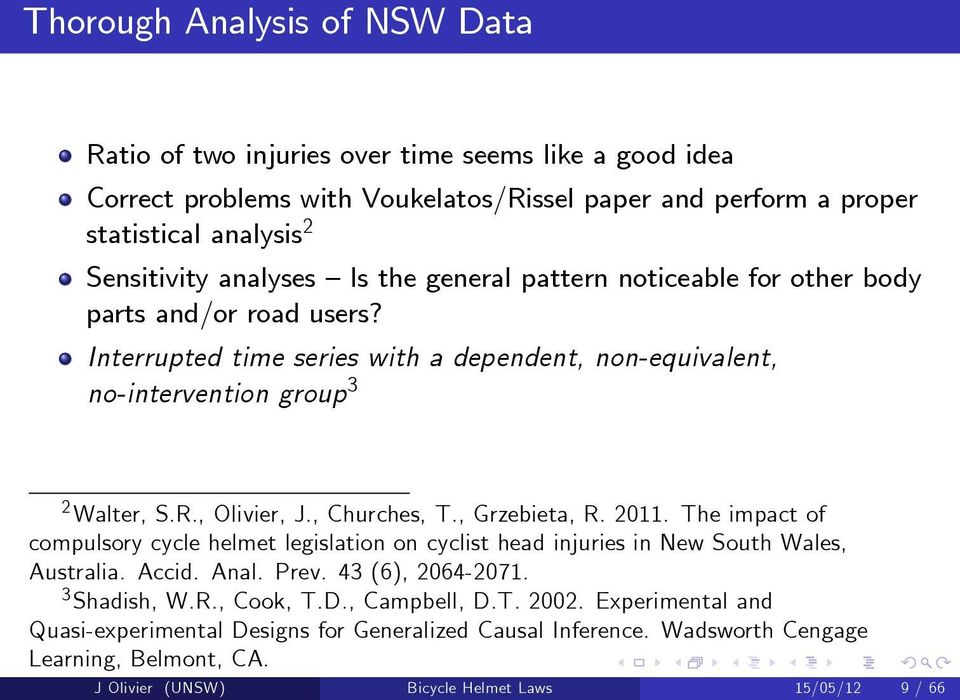 , Churches, T., Grzebieta, R. 2011. The impact of compulsory cycle helmet legislation on cyclist head injuries in New South Wales, Australia. Accid. Anal. Prev. 43 (6), 2064-2071. 3 Shadish, W.R., Cook, T.