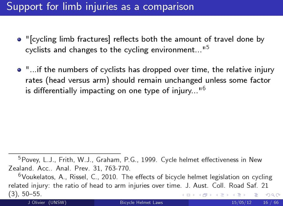 "injury..."" 6 5 Povey, L.J., Frith, W.J., Graham, P.G., 1999. Cycle helmet effectiveness in New Zealand. Acc.. Anal. Prev. 31, 763-770. 6 Voukelatos, A., Rissel, C., 2010."