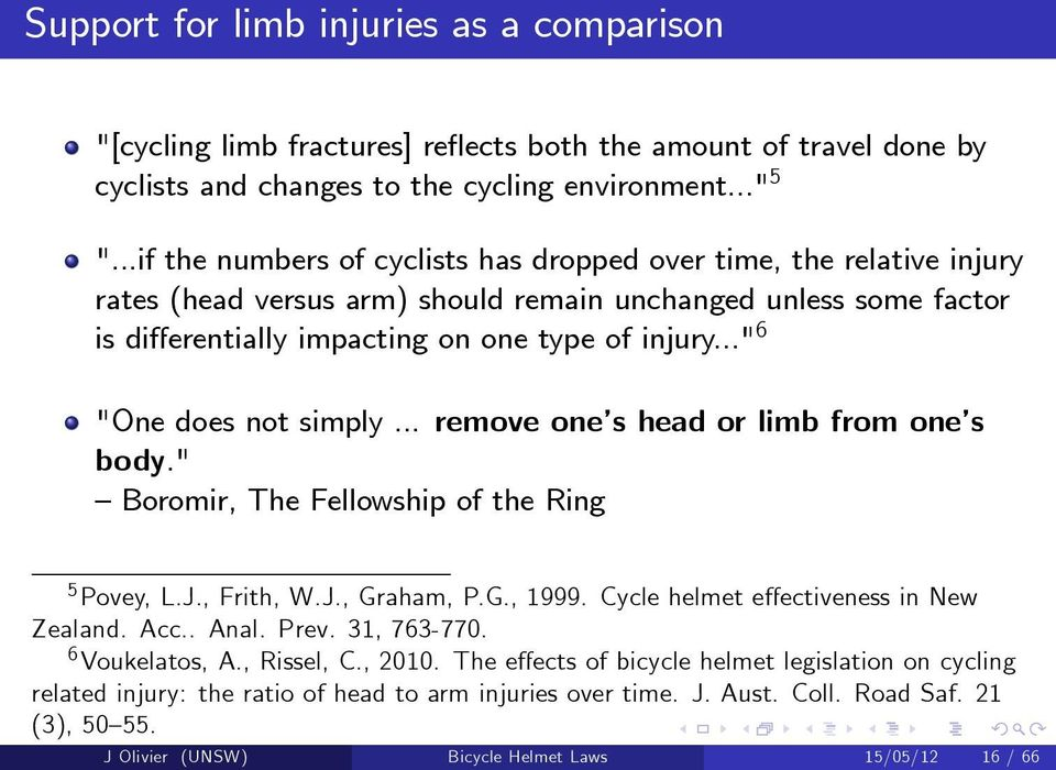 ".."" 6 ""One does not simply... remove one s head or limb from one s body."" Boromir, The Fellowship of the Ring 5 Povey, L.J., Frith, W.J., Graham, P.G., 1999. Cycle helmet effectiveness in New Zealand."
