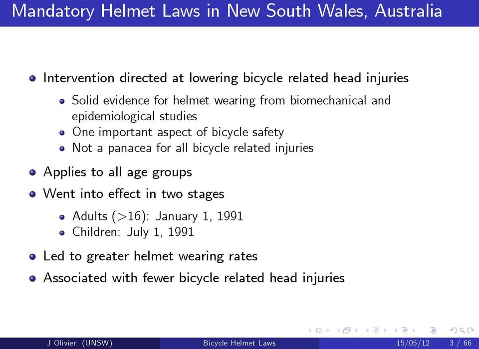 bicycle related injuries Applies to all age groups Went into effect in two stages Adults (>16): January 1, 1991 Children: July 1,