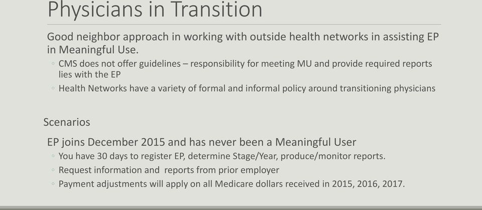 informal policy around transitioning physicians Scenarios EP joins December 2015 and has never been a Meaningful User You have 30 days to register EP,