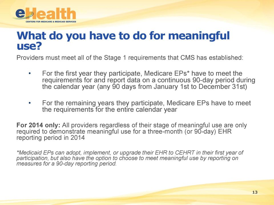 90-day period during the calendar year (any 90 days from January 1st to December 31st) For the remaining years they participate, Medicare EPs have to meet the requirements for the entire calendar