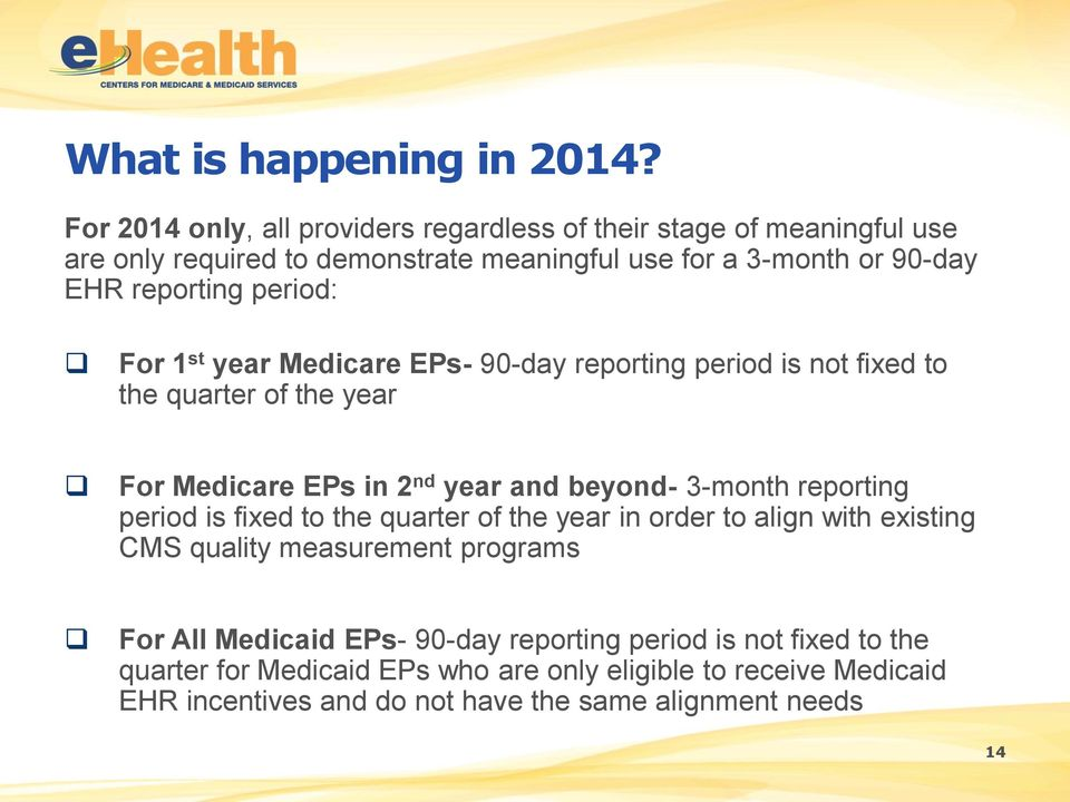 period: For 1 st year Medicare EPs- 90-day reporting period is not fixed to the quarter of the year For Medicare EPs in 2 nd year and beyond- 3-month reporting