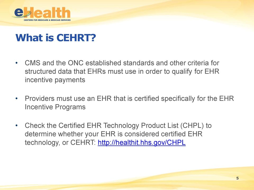 order to qualify for EHR incentive payments Providers must use an EHR that is certified specifically