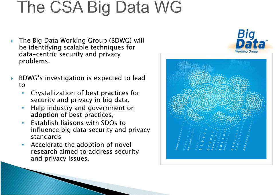 BDWG s investigation is expected to lead to Crystallization of best practices for security and privacy in big data,