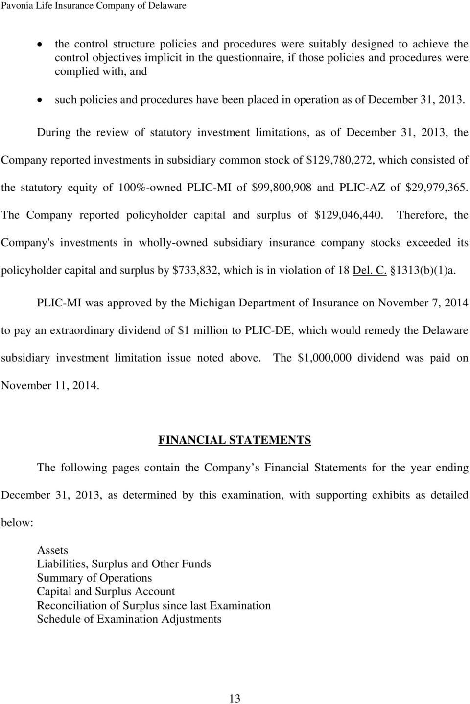 During the review of statutory investment limitations, as of December 31, 2013, the Company reported investments in subsidiary common stock of $129,780,272, which consisted of the statutory equity of