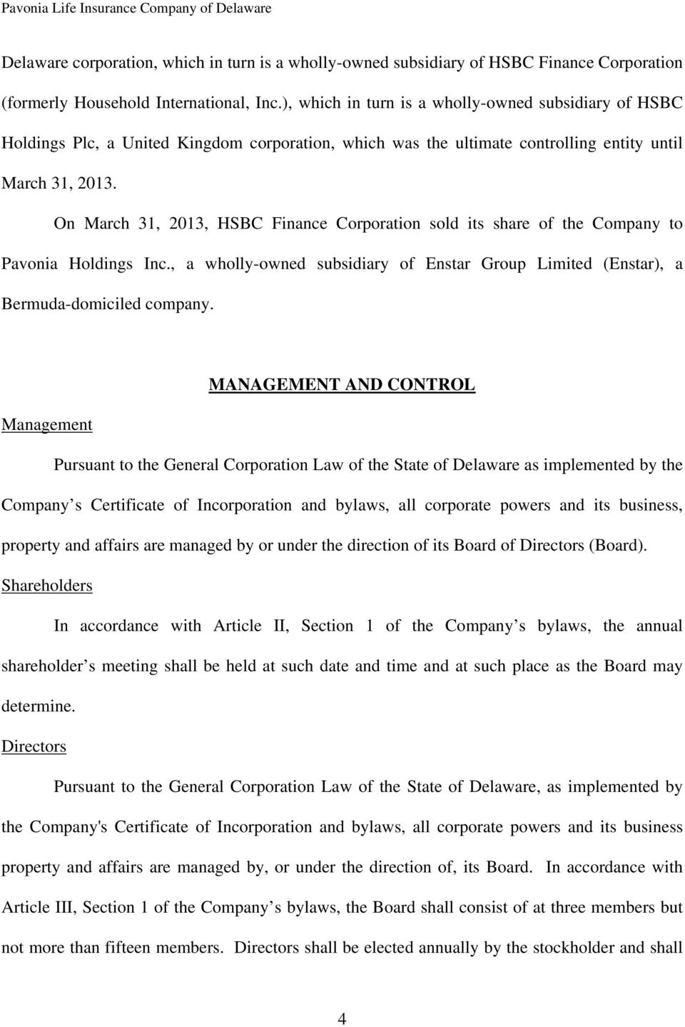 On March 31, 2013, HSBC Finance Corporation sold its share of the Company to Pavonia Holdings Inc., a wholly-owned subsidiary of Enstar Group Limited (Enstar), a Bermuda-domiciled company.