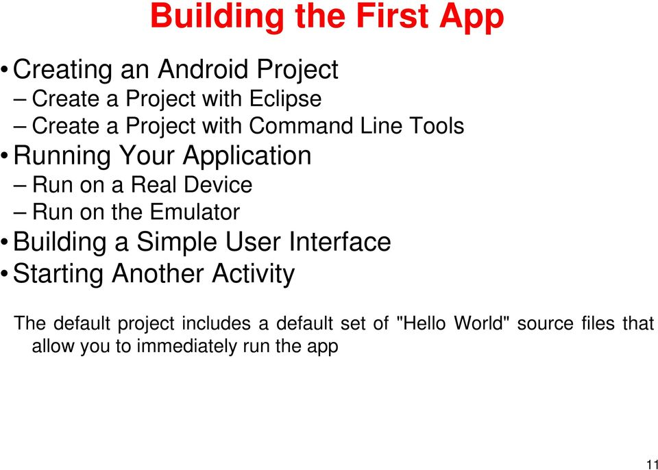 Emulator Building a Simple User Interface Starting Another Activity The default project