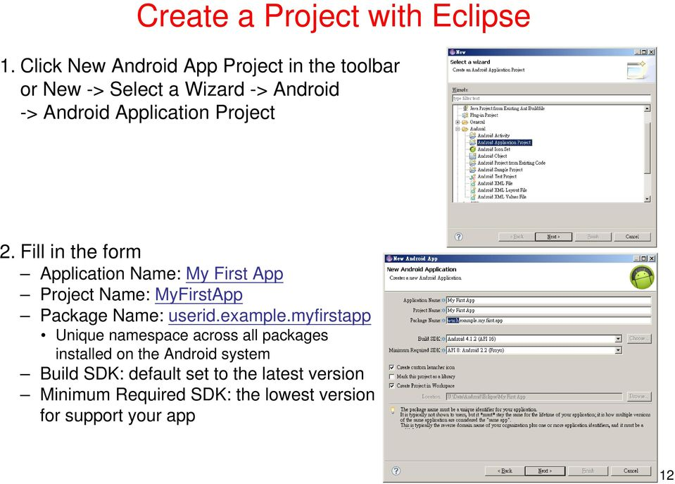 Project 2. Fill in the form Application Name: My First App Project Name: MyFirstApp Package Name: userid.
