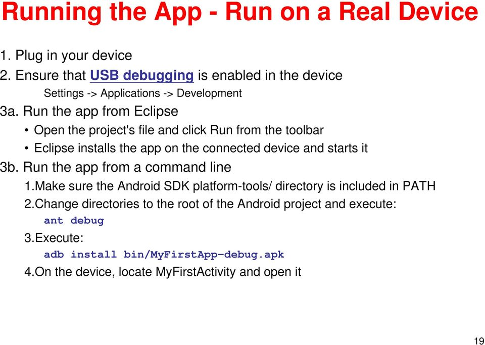 Run the app from Eclipse Open the project's file and click Run from the toolbar Eclipse installs the app on the connected device and starts it 3b.