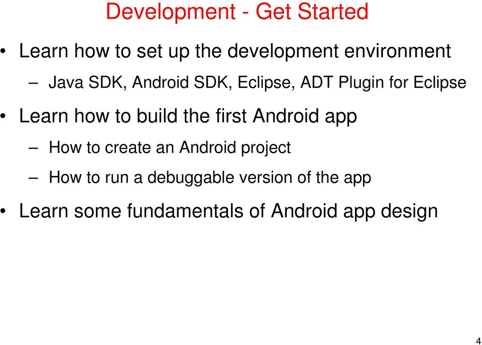 the first Android app How to create an Android project How to run a