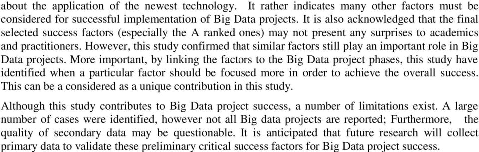 However, this study confirmed that similar factors still play an important role in Big Data projects.