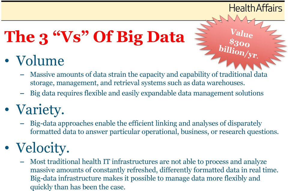 Big-data approaches enable the efficient linking and analyses of disparately formatted data to answer particular operational, business, or research questions. Velocity.