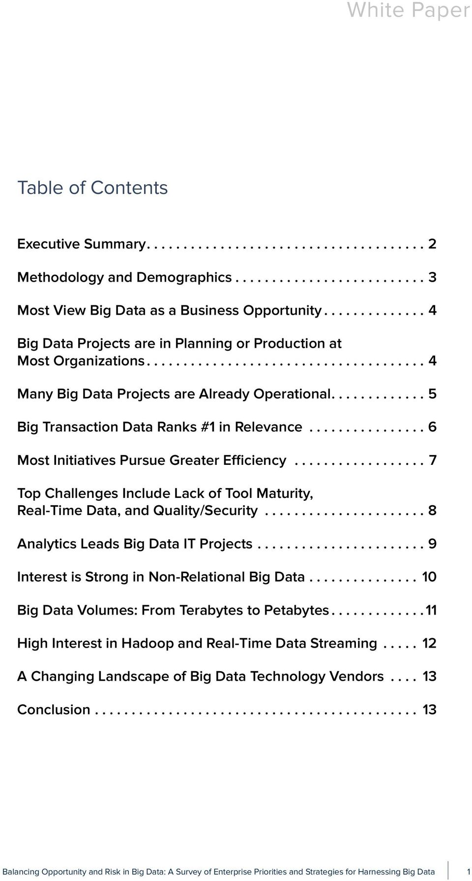 ..6 Most Initiatives Pursue Greater Efficiency...7 Top Challenges Include Lack of Tool Maturity, Real-Time Data, and Quality/Security...8 Analytics Leads Big Data IT Projects.