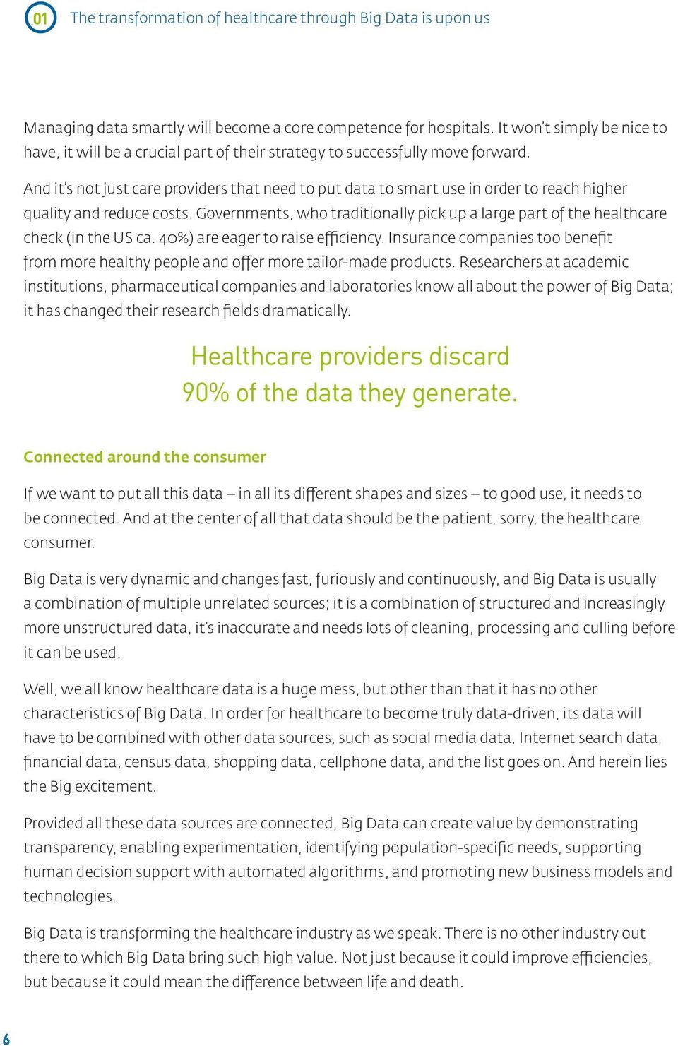 And it s not just care providers that need to put data to smart use in order to reach higher quality and reduce costs.