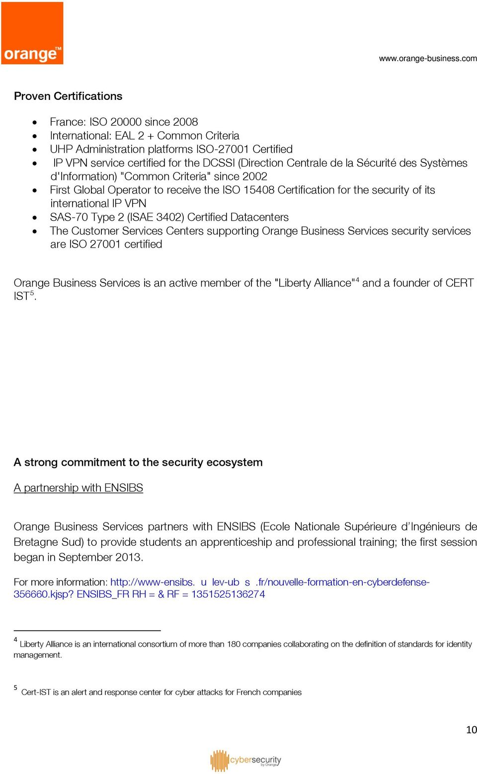 "3402) Certified Datacenters The Customer Services Centers supporting Orange Business Services security services are ISO 27001 certified Orange Business Services is an active member of the ""Liberty"