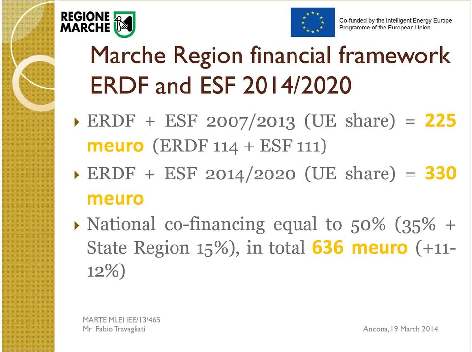 ERDF + ESF 2014/20202020 (UE share) = 330 meuro National