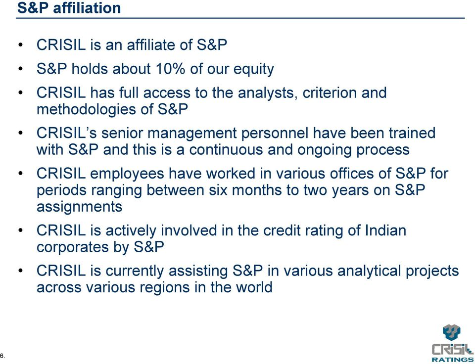 employees have worked in various offices of S&P for periods ranging between six months to two years on S&P assignments CRISIL is actively