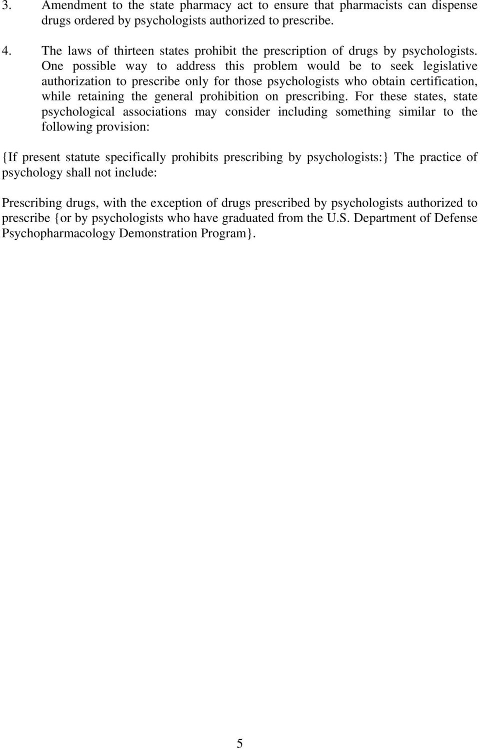 One possible way to address this problem would be to seek legislative authorization to prescribe only for those psychologists who obtain certification, while retaining the general prohibition on