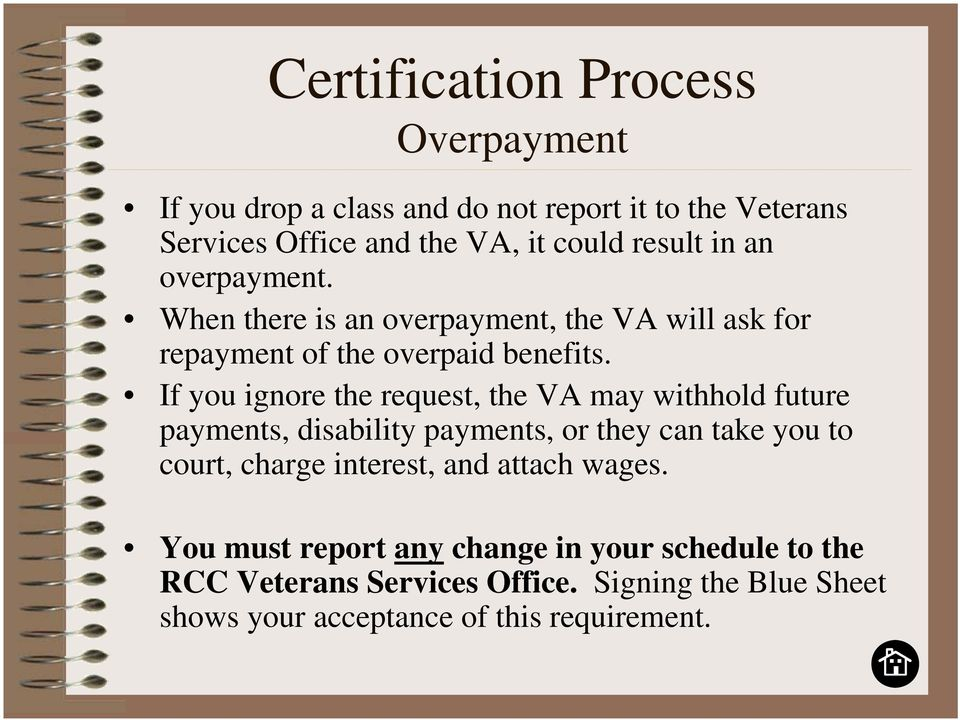 If you ignore the request, the VA may withhold future payments, disability payments, or they can take you to court, charge interest,