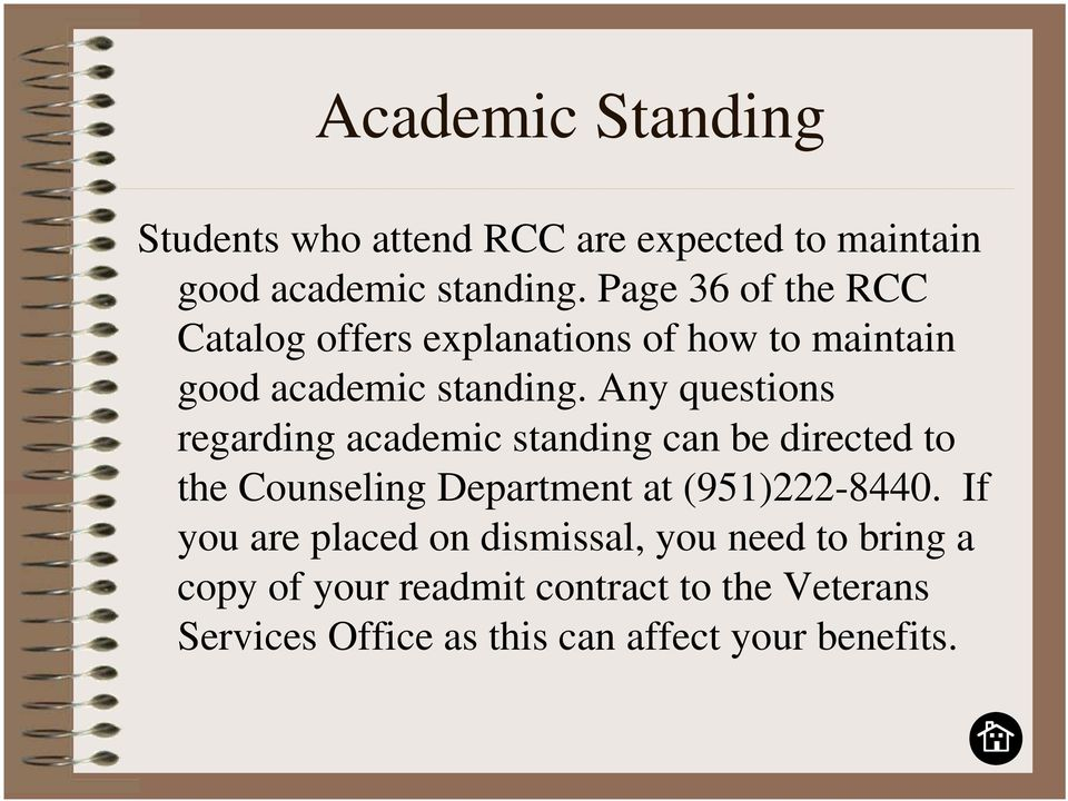 Any questions regarding academic standing can be directed to the Counseling Department at (951)222-8440.