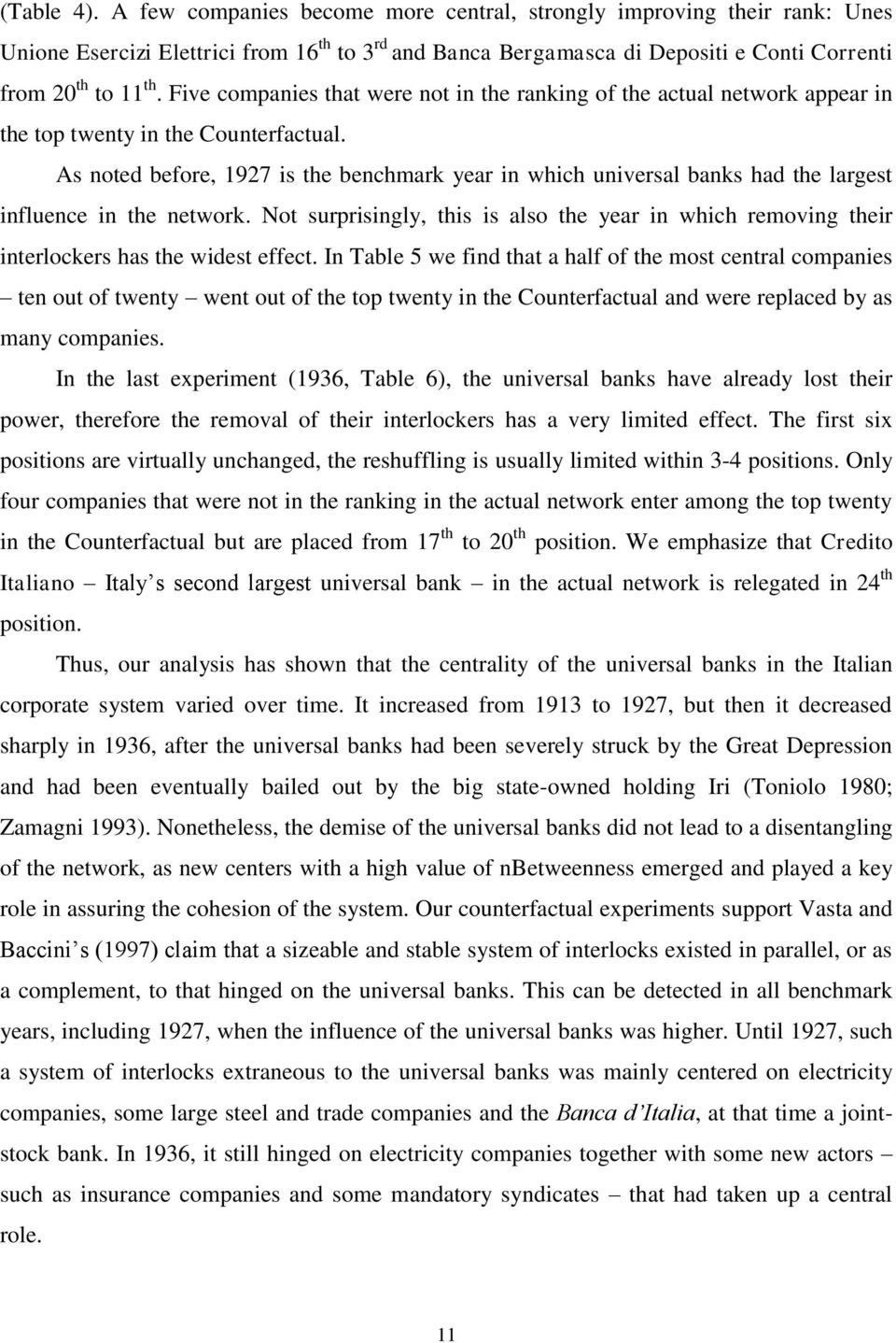 As noted before, 1927 is the benchmark year in which universal banks had the largest influence in the network.