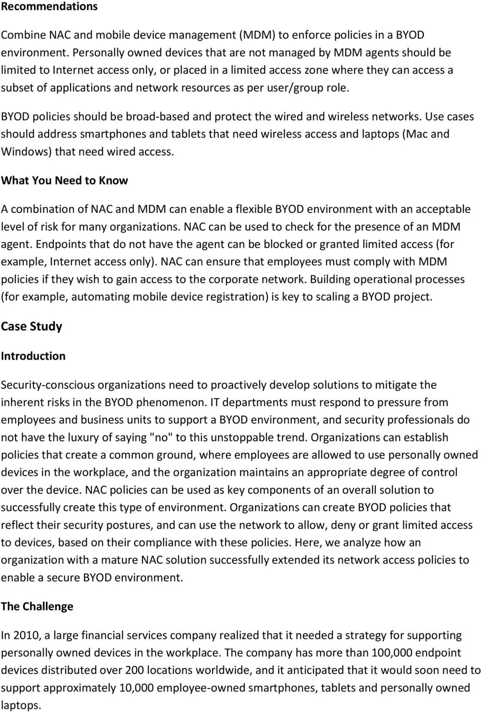 resources as per user/group role. BYOD policies should be broad-based and protect the wired and wireless networks.