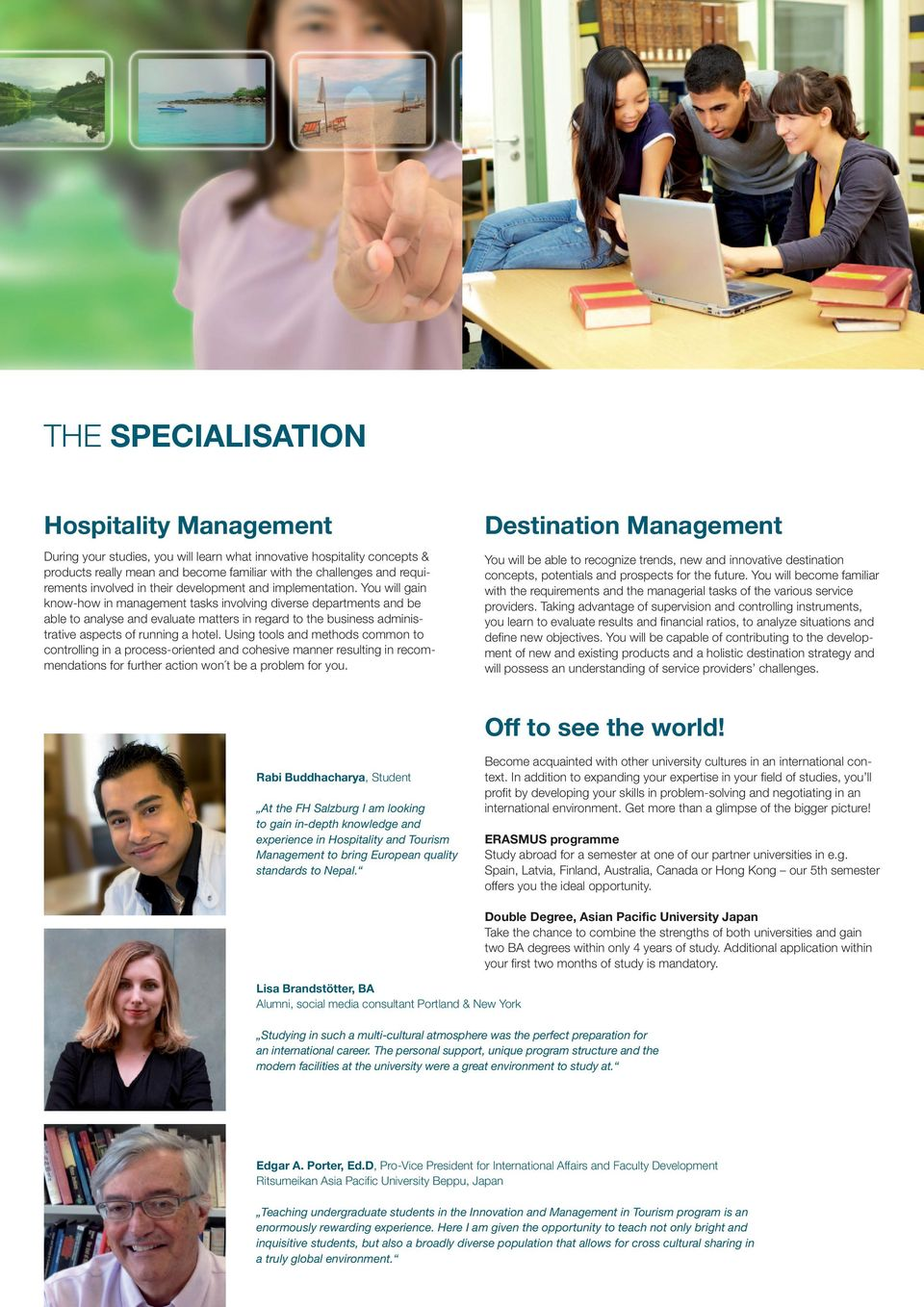 You will gain know-how in management tasks involving diverse departments and be able to analyse and evaluate matters in regard to the business administrative aspects of running a hotel.