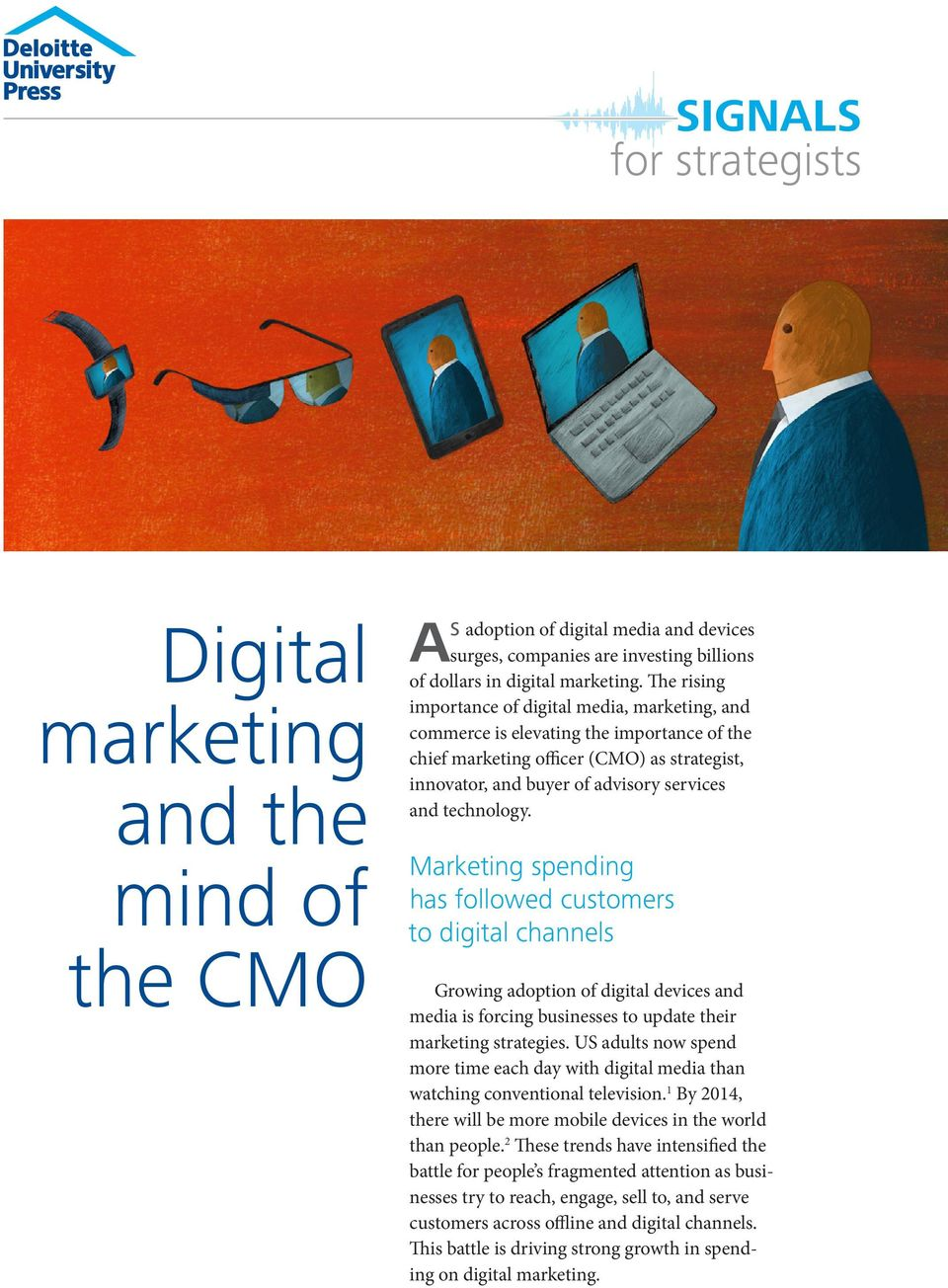 technology. Marketing spending has followed customers to digital channels Growing adoption of digital devices and media is forcing businesses to update their marketing strategies.