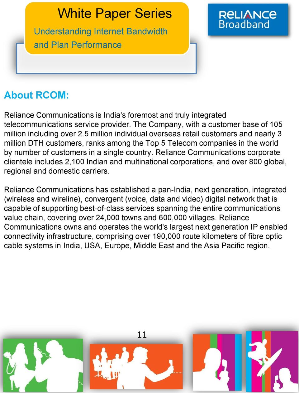 Reliance Communications corporate clientele includes 2,100 Indian and multinational corporations, and over 800 global, regional and domestic carriers.