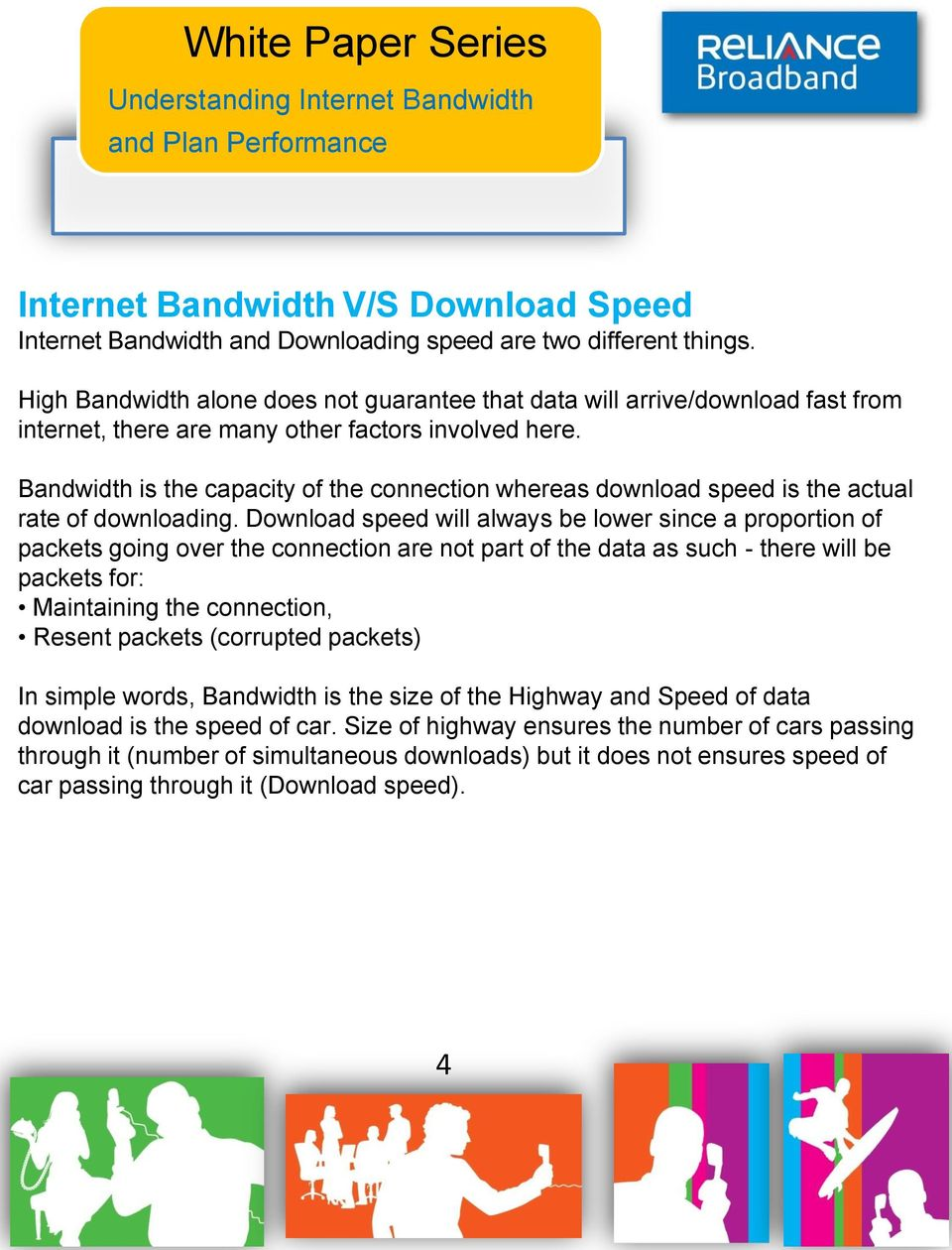 Bandwidth is the capacity of the connection whereas download speed is the actual rate of downloading.