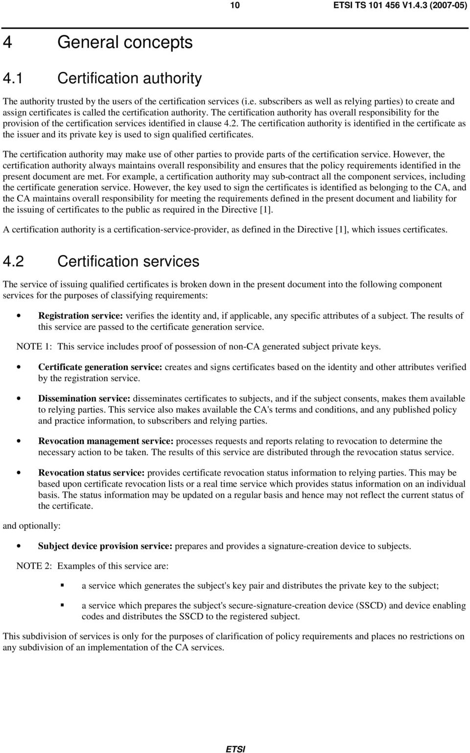 The certification authority is identified in the certificate as the issuer and its private key is used to sign qualified certificates.