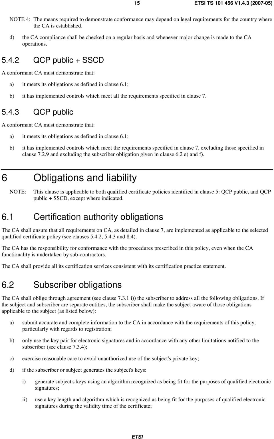 2 QCP public + SSCD A conformant CA must demonstrate that: a) it meets its obligations as defined in clause 6.1; b) it has implemented controls which meet all the requirements specified in clause 7.