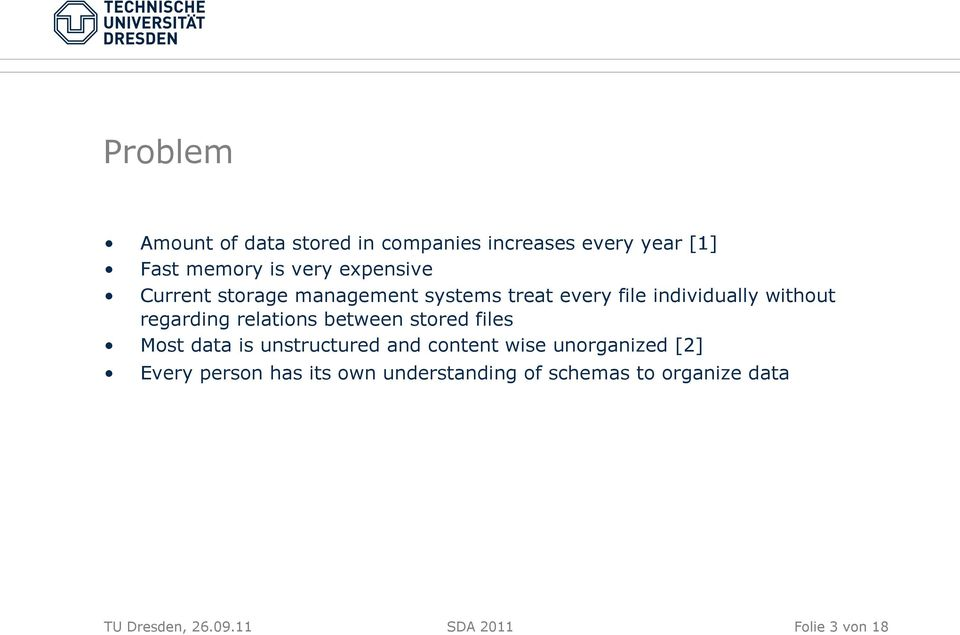 relations between stored files Most data is unstructured and content wise unorganized [2] Every