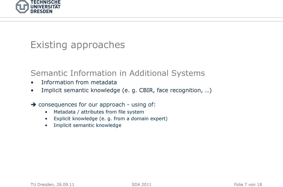 CBIR, face recognition, ) è consequences for our approach - using of: Metadata /