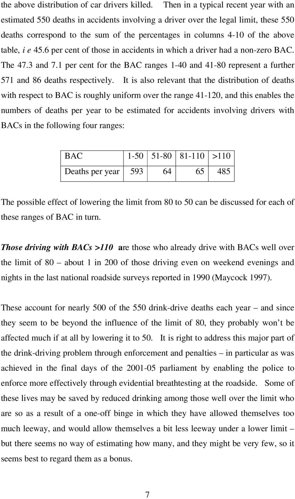 table, i e 45.6 per cent of those in accidents in which a driver had a non-zero BAC. The 47.3 and 7.1 per cent for the BAC ranges 1-40 and 41-80 represent a further 571 and 86 deaths respectively.