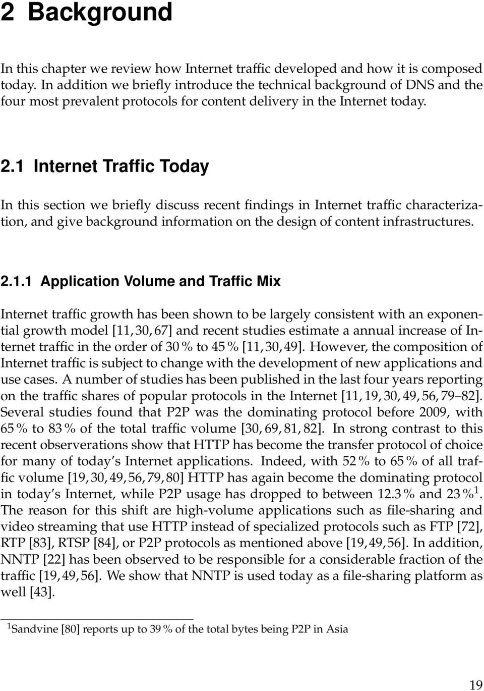 1 Internet Traffic Today In this section we briefly discuss recent findings in Internet traffic characterization, and give background information on the design of content infrastructures. 2.1.1