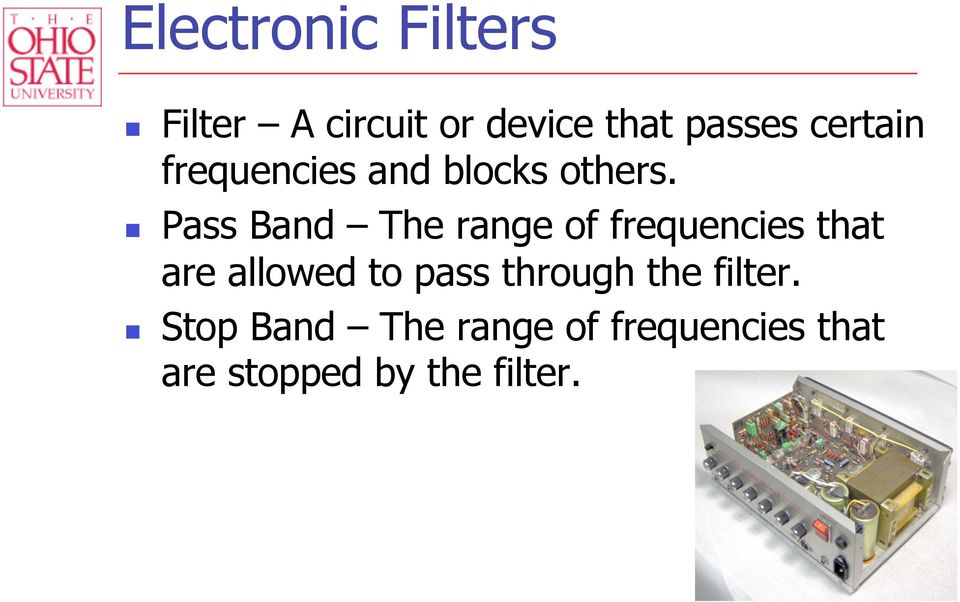 Pass Band The range of frequencies that are allowed to pass