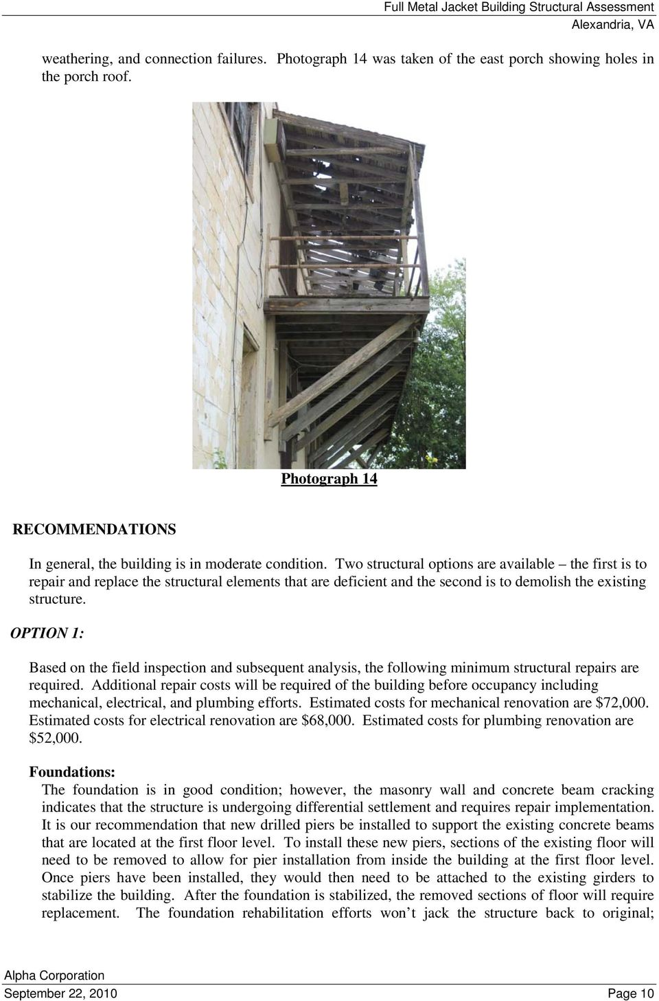 OPTION 1: Based on the field inspection and subsequent analysis, the following minimum structural repairs are required.