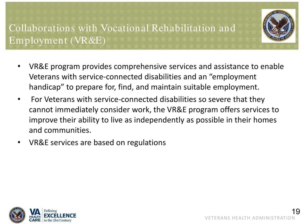 For Veterans with service connected disabilities so severe that they cannot immediately consider work, the VR&E program offers