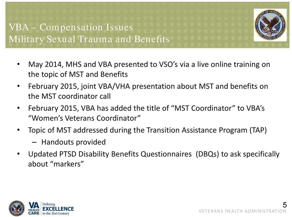 2015, VBA has added the title of MST Coordinator to VBA s Women s Veterans Coordinator Topic of MST addressed during the Transition